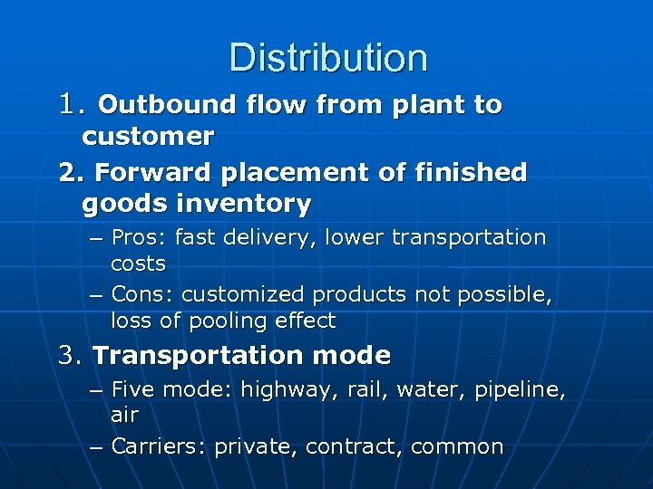 Distribution 1. Outbound flow from plant to customer 2. Forward placement of finished goods