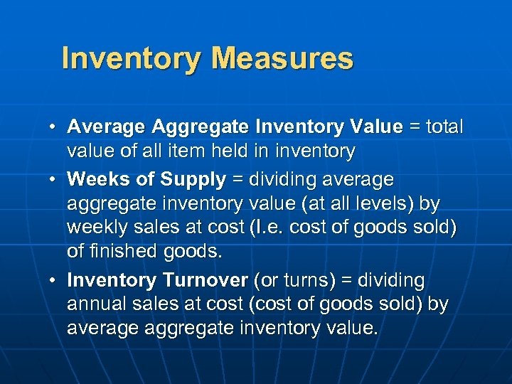 Inventory Measures • Average Aggregate Inventory Value = total value of all item held