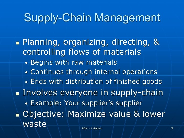 Supply-Chain Management Planning, organizing, directing, & controlling flows of materials Begins with raw materials