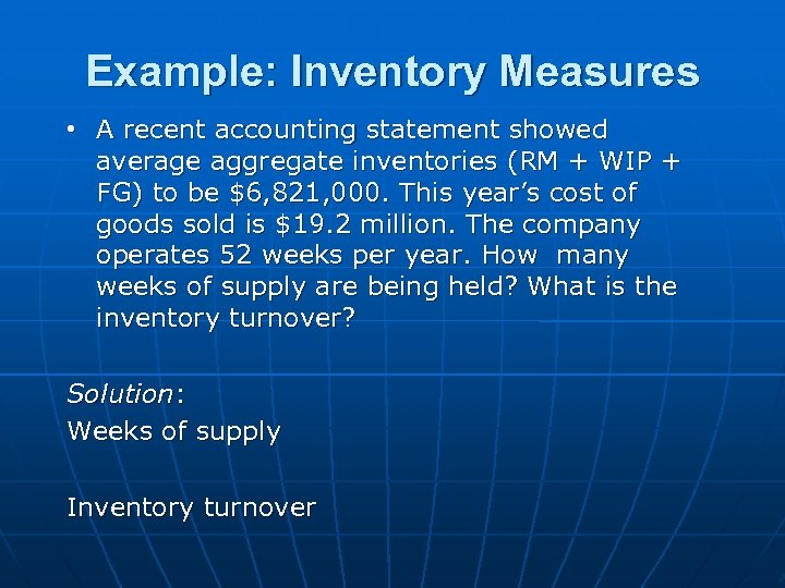 Example: Inventory Measures • A recent accounting statement showed average aggregate inventories (RM +