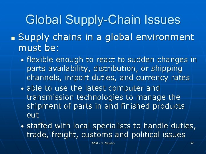 Global Supply-Chain Issues Supply chains in a global environment must be: flexible enough to