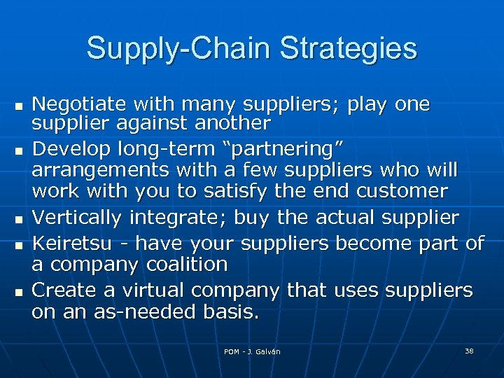 """Supply-Chain Strategies Negotiate with many suppliers; play one supplier against another Develop long-term """"partnering"""""""