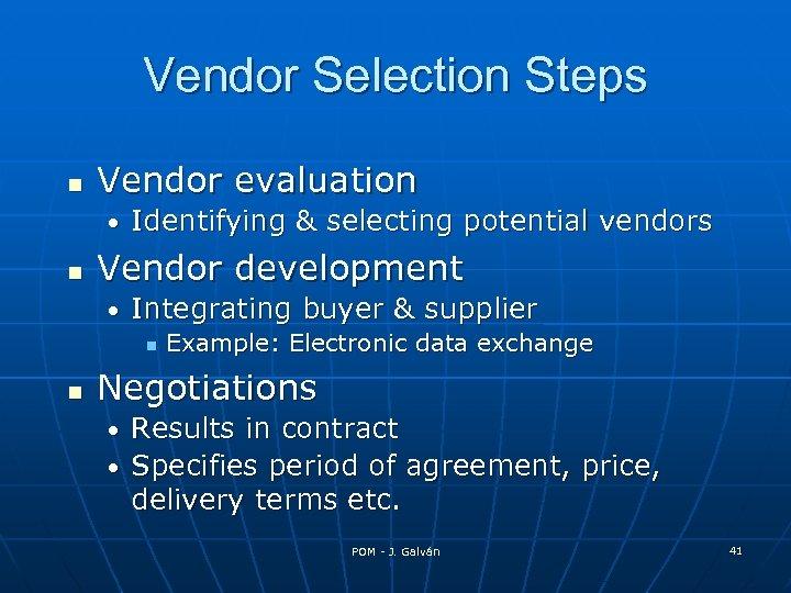 Vendor Selection Steps Vendor evaluation • Identifying & selecting potential vendors Vendor development •
