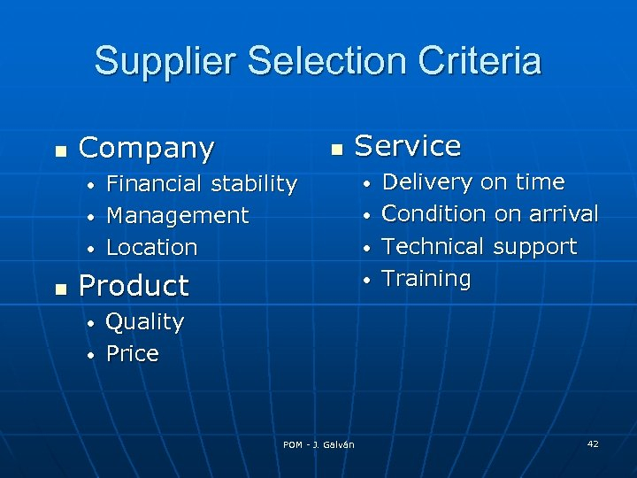 Supplier Selection Criteria Company Service Financial stability • Management • Location • Product Delivery