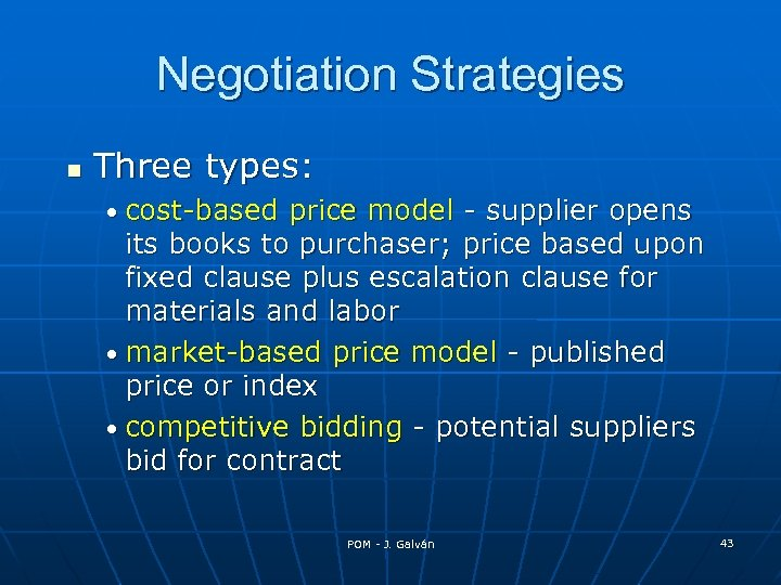 Negotiation Strategies Three types: • cost-based price model - supplier opens its books to