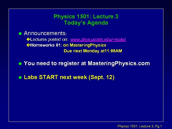 Physics 1501: Lecture 3 Today's Agenda l Announcements: çLectures posted on: www. phys. uconn.
