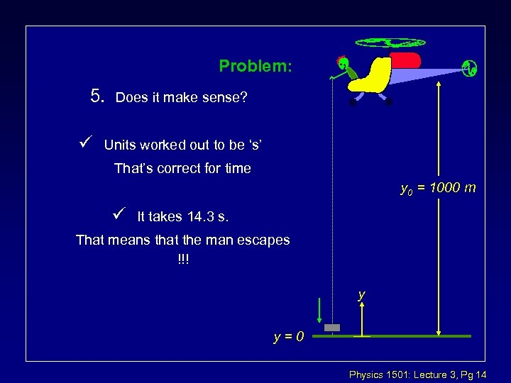 Problem: 5. ü Does it make sense? Units worked out to be 's' That's