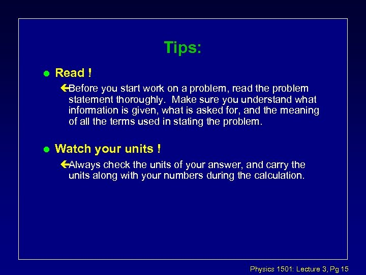 Tips: l Read ! çBefore you start work on a problem, read the problem