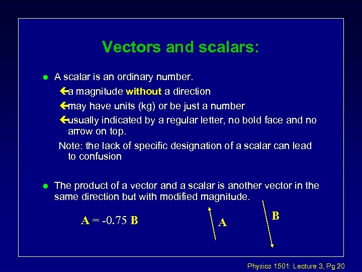 Vectors and scalars: l A scalar is an ordinary number. ça magnitude without a
