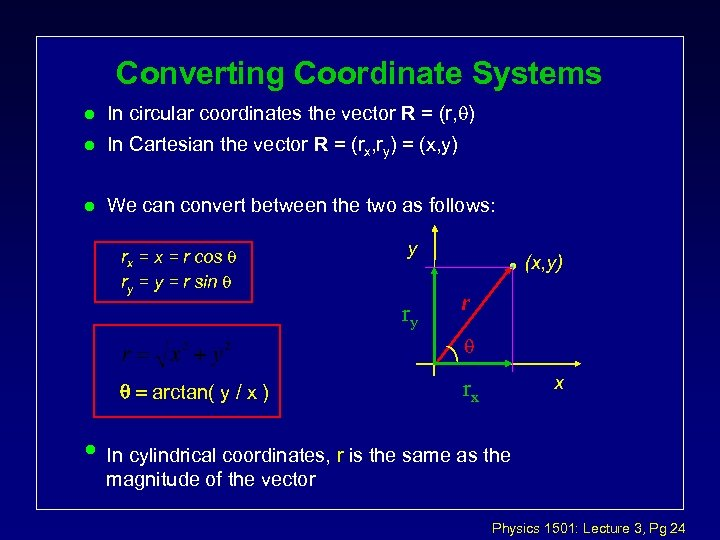 Converting Coordinate Systems l In circular coordinates the vector R = (r, ) l