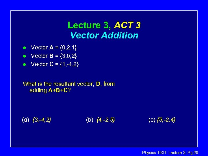 Lecture 3, ACT 3 Vector Addition l l l Vector A = {0, 2,