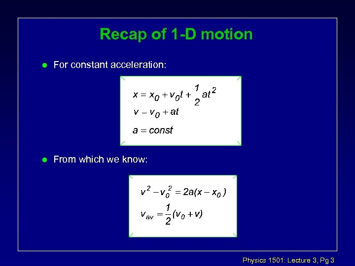 Recap of 1 -D motion l For constant acceleration: l From which we know: