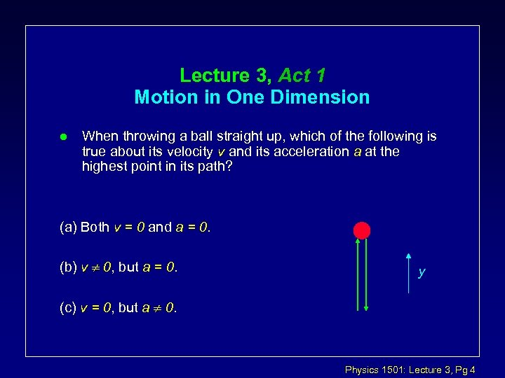 Lecture 3, Act 1 Motion in One Dimension l When throwing a ball straight