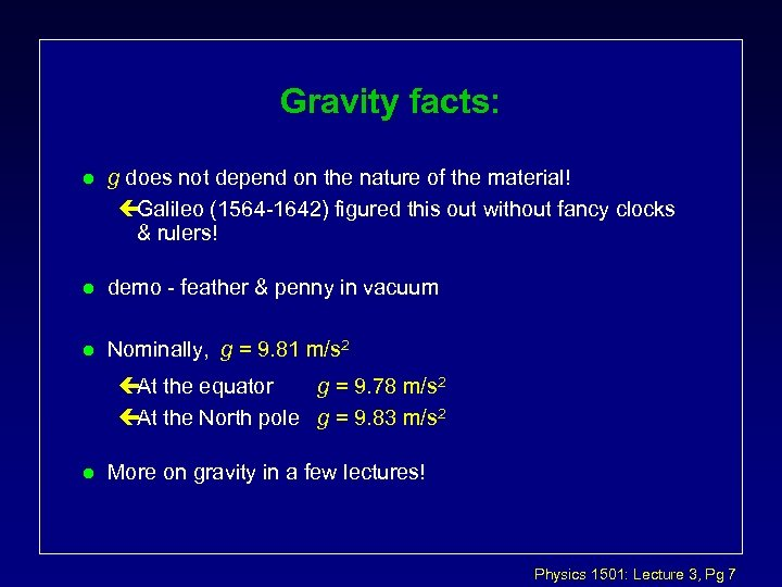 Gravity facts: l g does not depend on the nature of the material! çGalileo