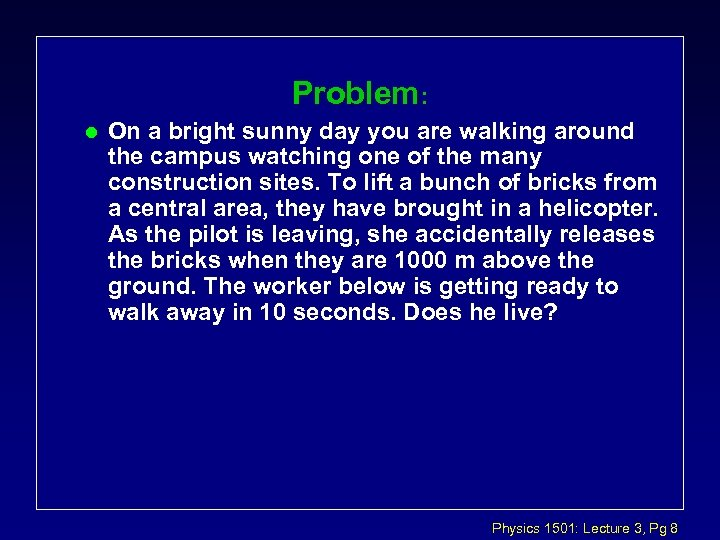 Problem: l On a bright sunny day you are walking around the campus watching