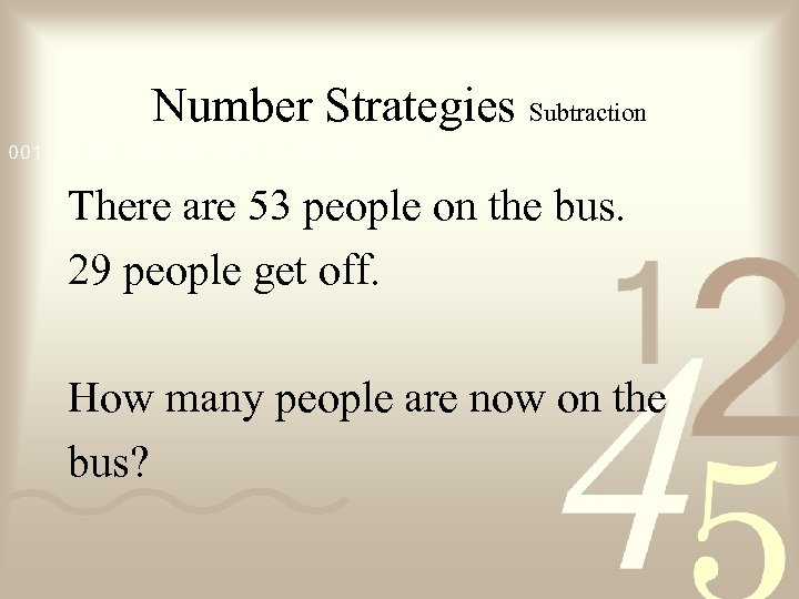 Number Strategies Subtraction There are 53 people on the bus. 29 people get off.