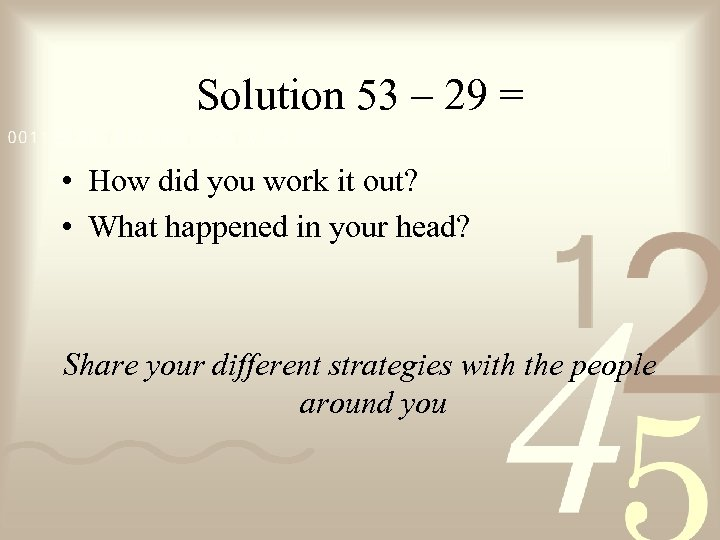 Solution 53 – 29 = • How did you work it out? • What