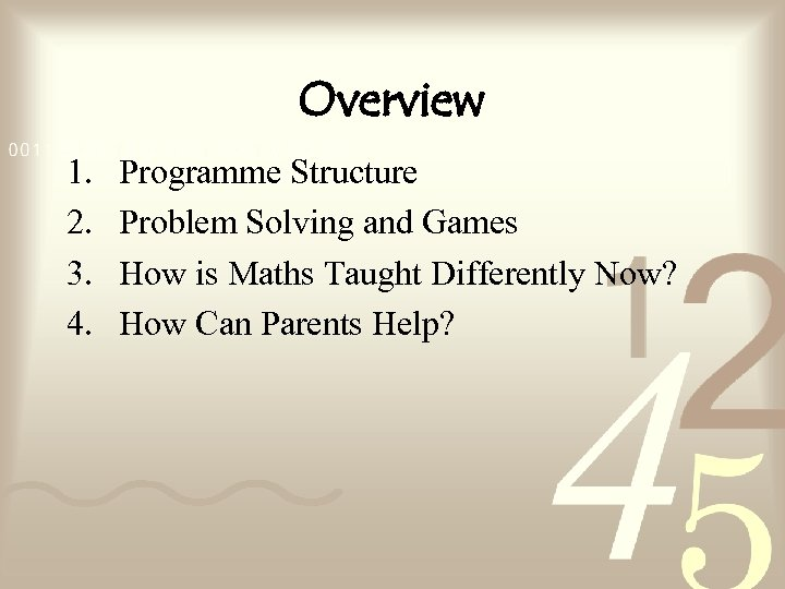 Overview 1. 2. 3. 4. Programme Structure Problem Solving and Games How is Maths