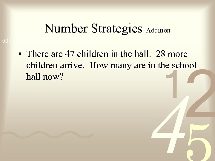 Number Strategies Addition • There are 47 children in the hall. 28 more children