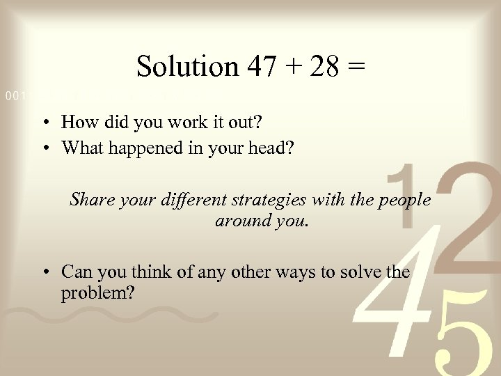 Solution 47 + 28 = • How did you work it out? • What