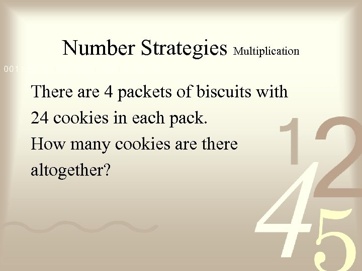 Number Strategies Multiplication There are 4 packets of biscuits with 24 cookies in each