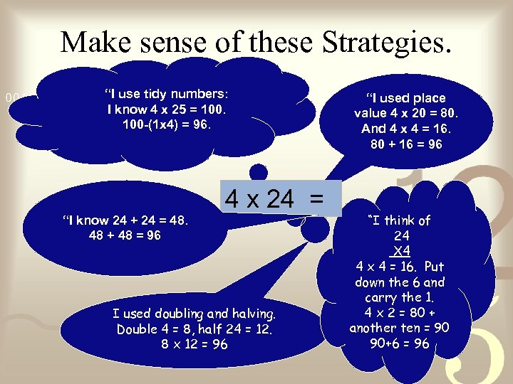 """Make sense of these Strategies. """"I use tidy numbers: I know 4 x 25"""