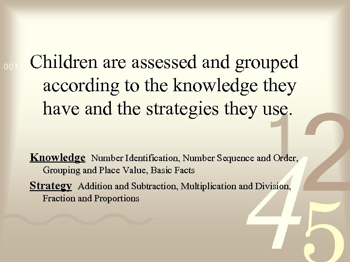 Children are assessed and grouped according to the knowledge they have and the strategies