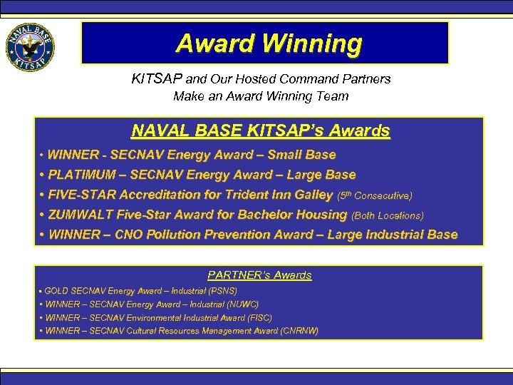 Award Winning KITSAP and Our Hosted Command Partners Make an Award Winning Team NAVAL