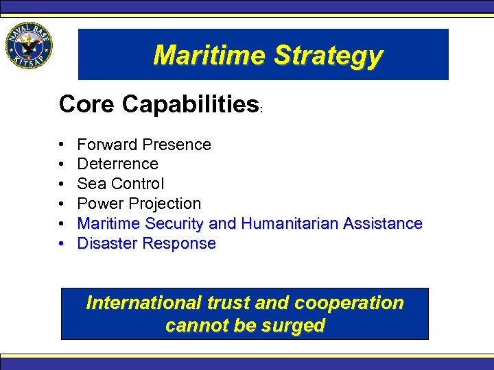 Maritime Strategy Core Capabilities: • • • Forward Presence Deterrence Sea Control Power Projection
