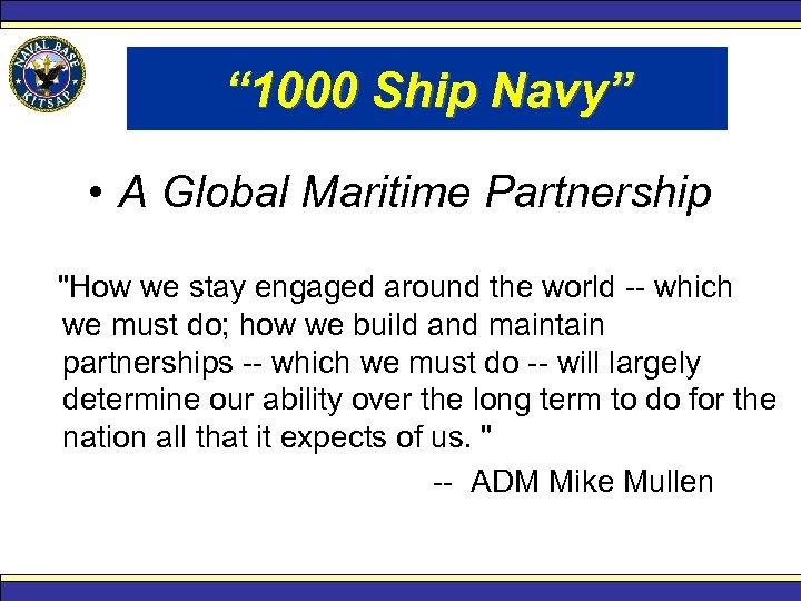 "The 1, 000 Ship Navy "" 1000 Ship Navy"" • A Global Maritime Partnership"