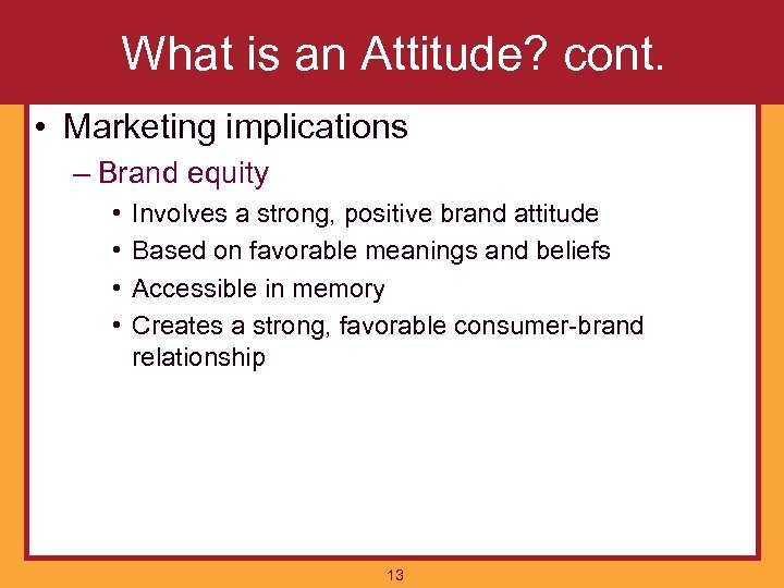 What is an Attitude? cont. • Marketing implications – Brand equity • • Involves