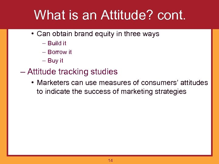 What is an Attitude? cont. • Can obtain brand equity in three ways –