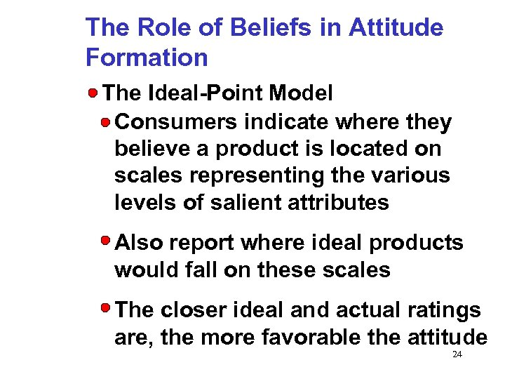 The Role of Beliefs in Attitude Formation The Ideal-Point Model Consumers indicate where they