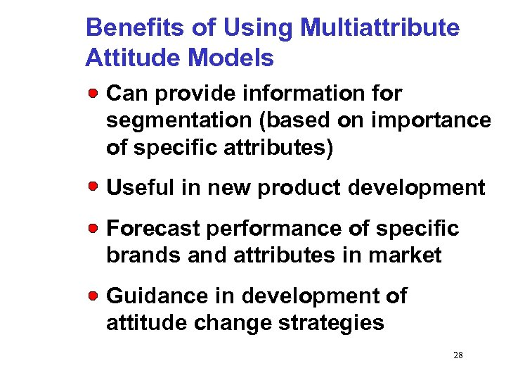 Benefits of Using Multiattribute Attitude Models Can provide information for segmentation (based on importance