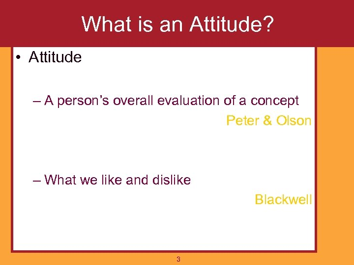 What is an Attitude? • Attitude – A person's overall evaluation of a concept