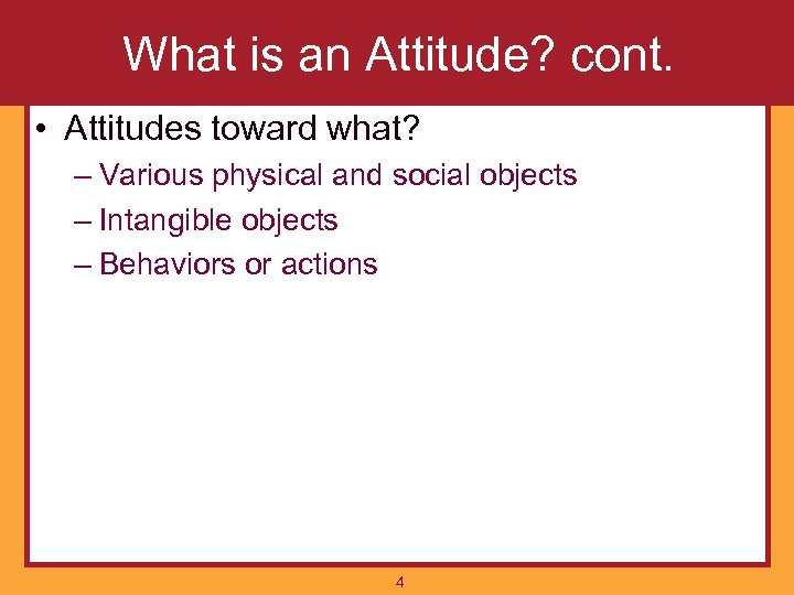 What is an Attitude? cont. • Attitudes toward what? – Various physical and social
