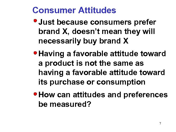 Consumer Attitudes Just because consumers prefer brand X, doesn't mean they will necessarily buy