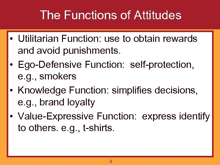 The Functions of Attitudes • Utilitarian Function: use to obtain rewards and avoid punishments.