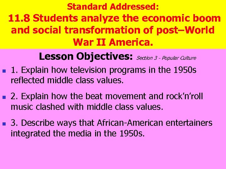 Standard Addressed: 11. 8 Students analyze the economic boom and social transformation of post–World