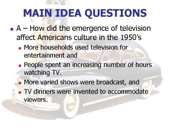 MAIN IDEA QUESTIONS n A – How did the emergence of television affect Americans