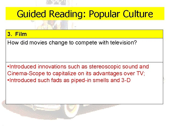 Guided Reading: Popular Culture 3. Film How did movies change to compete with television?