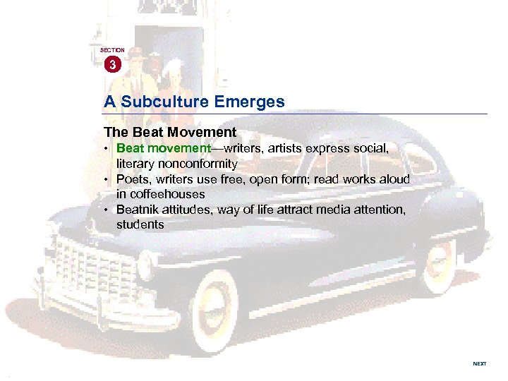 SECTION 3 A Subculture Emerges The Beat Movement • Beat movement—writers, artists express social,