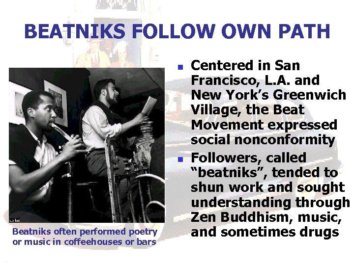 BEATNIKS FOLLOW OWN PATH n n Beatniks often performed poetry or music in coffeehouses
