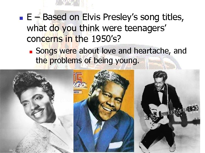 n E – Based on Elvis Presley's song titles, what do you think were