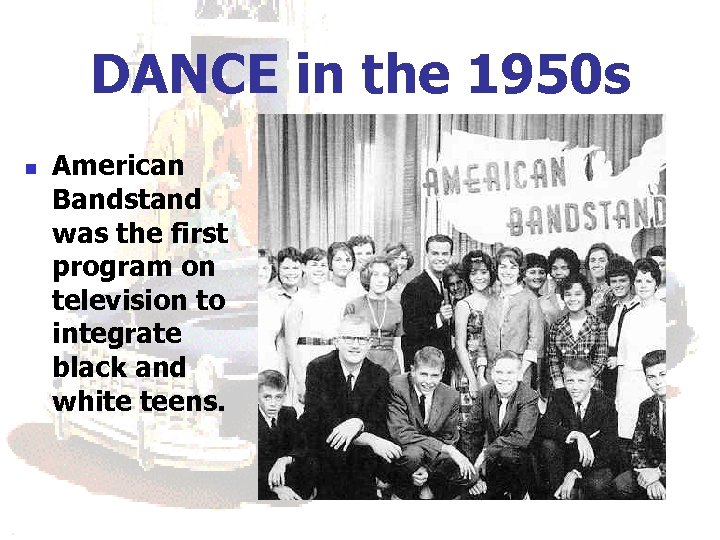DANCE in the 1950 s n American Bandstand was the first program on television