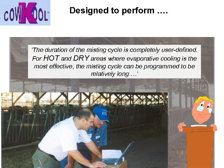 Designed to perform …. 'The duration of the misting cycle is completely user-defined. For