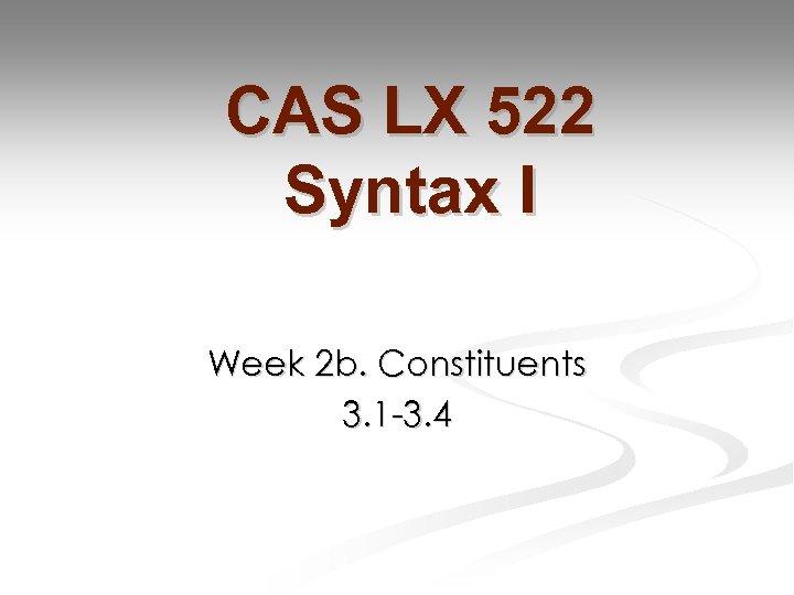 CAS LX 522 Syntax I Week 2 b. Constituents 3. 1 -3. 4