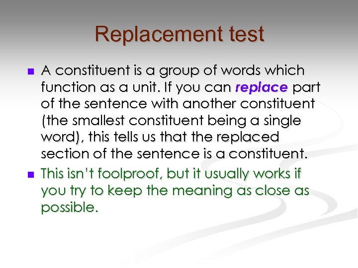 Replacement test n n A constituent is a group of words which function as