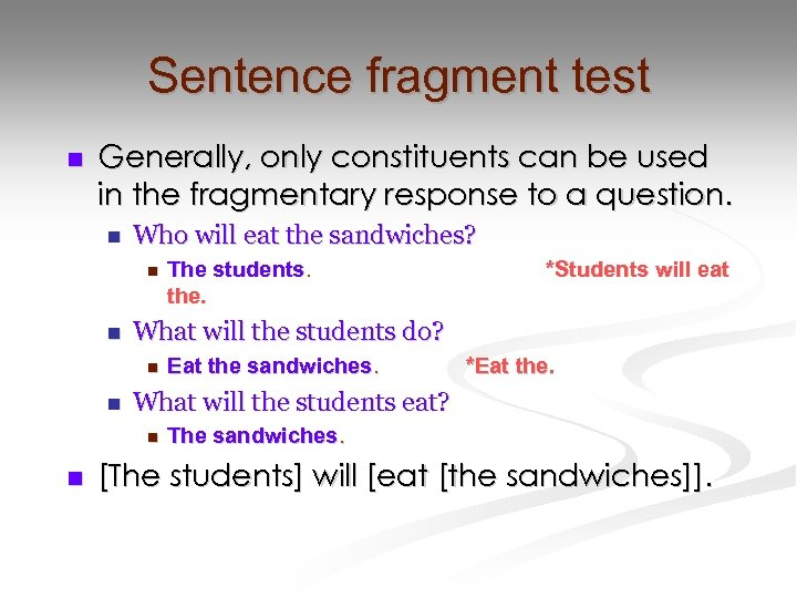 Sentence fragment test n Generally, only constituents can be used in the fragmentary response