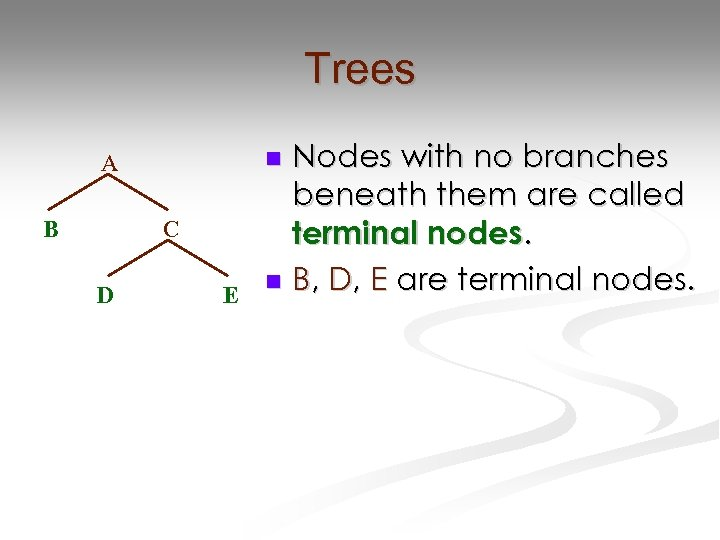 Trees B C D Nodes with no branches beneath them are called terminal nodes.